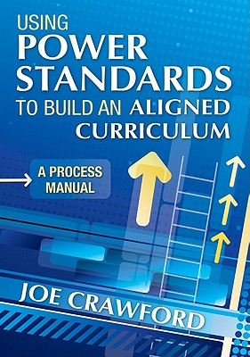 CORWIN PRESS Using Power Standards to Build an Aligned Curriculum: A Process Manual by Crawford, Joe [Paperback] at Sears.com