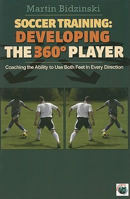 Soccer Training Developing the 360 Degree Player By Bidzinski, Martin